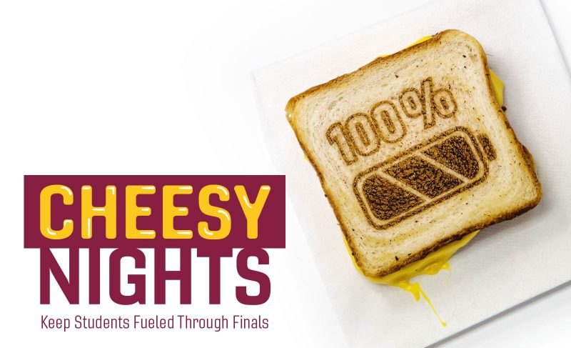 Cheesy Nights:  Keep students fueled through finals